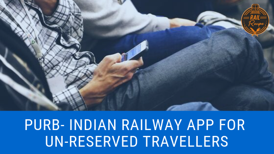 PURB- Indian Railway App For Un-Reserved Travellers