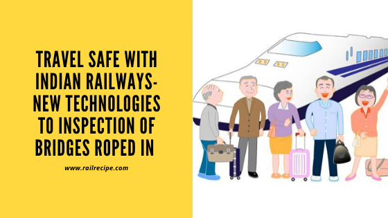 Travel Safe With Indian Railways- New Technologies to Inspection of Bridges Roped In