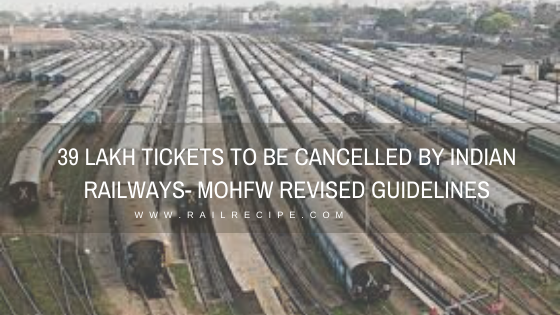 39 Lakh Tickets to Be Cancelled By Indian Railways- MOHFW Revised Guidelines