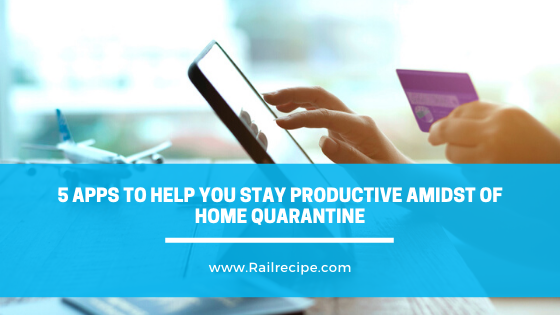 5 Apps to Help You Stay Productive Amidst of Home Quarantine