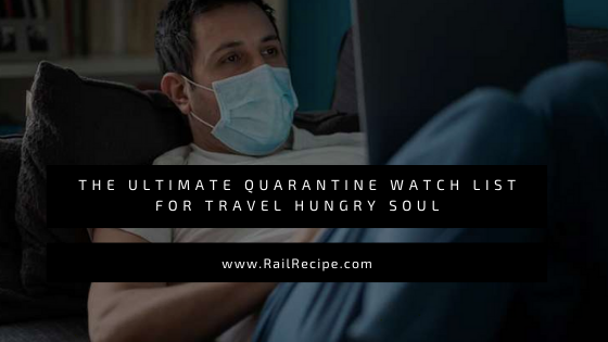 The Ultimate Quarantine Watch List For Travel Hungry Soul