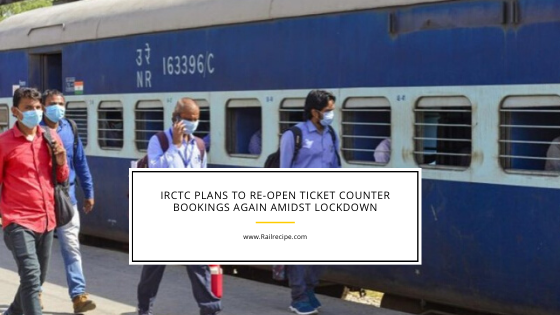 IRCTC Plans to Re-Open Ticket Counter Bookings Again Amidst Lockdown