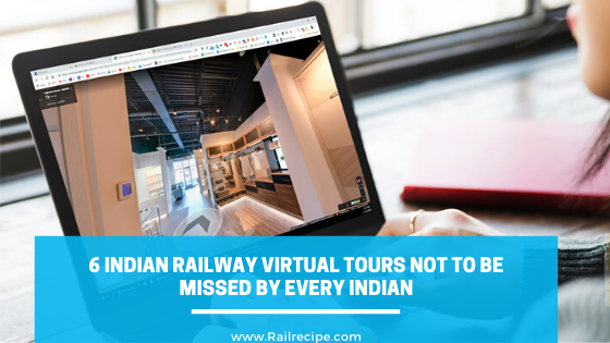 6 Indian Railway Virtual Tours Not to Be Missed By Every Indian