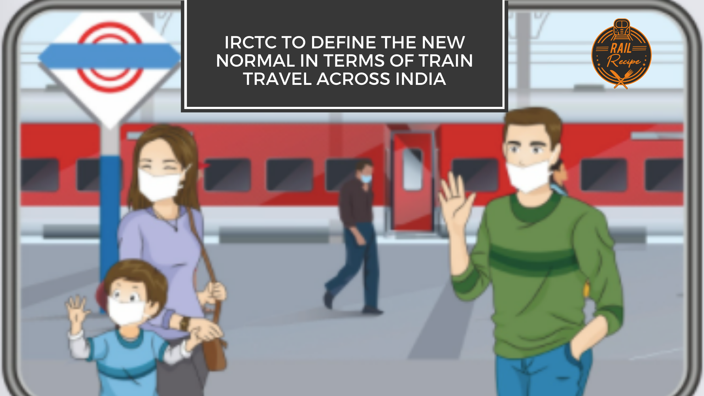 IRCTC to Define the New Normal In Terms of Train Travel Across India