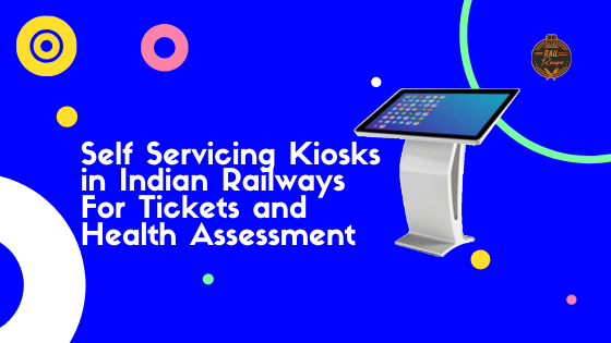 Self Servicing Kiosks in Indian Railways For Tickets and Health Assessment