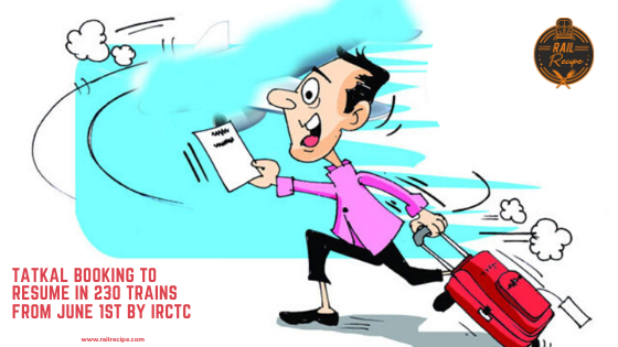 Tatkal Booking to Resume in 230 Trains From June 1st by IRCTC