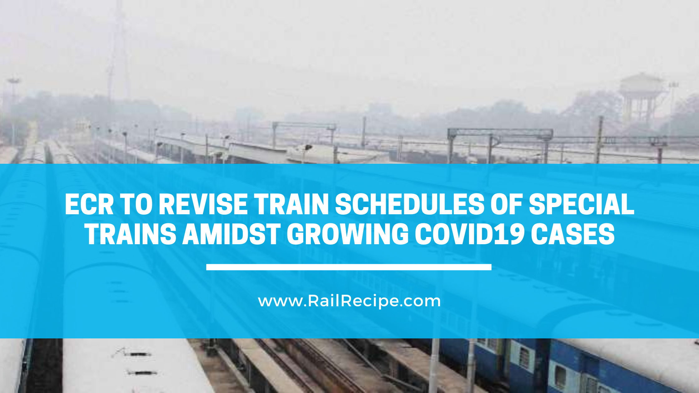 ECR to Revise Train Schedules of Special Trains Amidst Growing COVID19 Cases